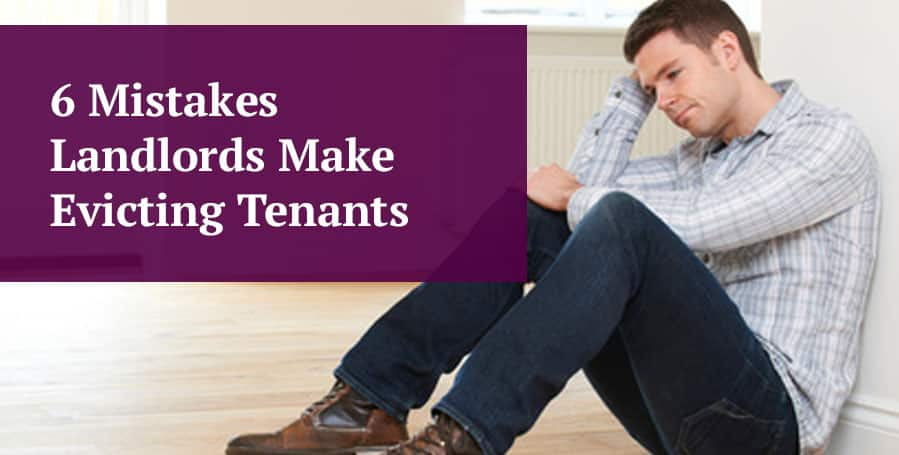 6 Mistakes Landlords Make Evicting Tenants